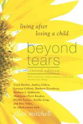Beyond Tears: Living After Losing a Child, Edition 2