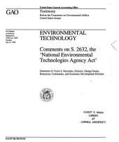 "Environmental technology: comments on S. 2632, the ""National Environmental Technologies Agency Act"" : statement of Victor S. Rezendes, Director, Energy Issues, Resources, Community, and Economic Development Division, before the Committee on Governmental Affairs, United States Senate"
