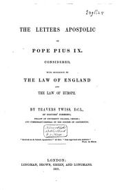 The letters apostolic of Pope Pius IX., considered with reference to the law of England and the law of Europe: Volume 1