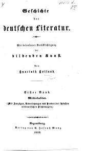 Geschichte der deutschen Literatur. Mit besonderer Berücksichtigung der bildenden Kunst. Bd. 1. Mittelalter