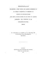 Proposals for issuing a very choice and limited impression of an unique collection of reprints of curious old English books, and lists of such books to be found in various libraries; the condition to be sustained by novel means