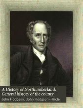 A History of Northumberland, in Three Parts: General history of the country
