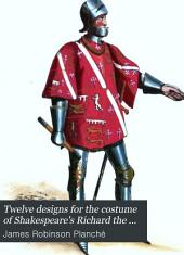 Twelve designs for the costume of Shakespeare's Richard the third; after the drawings and with the descriptions of J.R. Planché