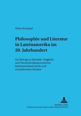 Philosophie und Literatur in Lateinamerika   20  Jahrhundert PDF