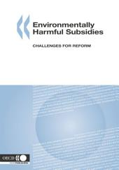 Environmentally Harmful Subsidies Challenges for Reform: Challenges for Reform