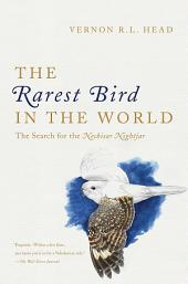 The Rarest Bird in the World: The Search for the Nechisar Nightjar