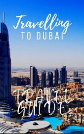 Dubai Travel Guide 2017: Must-see attractions, wonderful hotels, excellent restaurants, valuable tips and so much more!