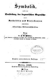 Symbolik, oder Darstellung der dogmatischen Gegensätze der Katholiken und Protestanten, nach ihren öffentlichen Bekenntnißschriften