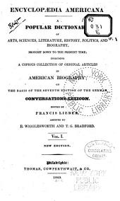 Encyclopædia Americana: A Popular Dictionary of Arts, Sciences, Literature, History, Politics, and Biography, Brought Down to the Present Time; Including a Copious Collection of Original Articles in American Biography; on the Basis of the Seventh Edition of the German Conversations-Lexicon, Volume 1