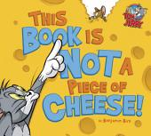 Tom and Jerry: This Book Is Not a Piece of Cheese!
