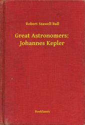Great Astronomers: Johannes Kepler