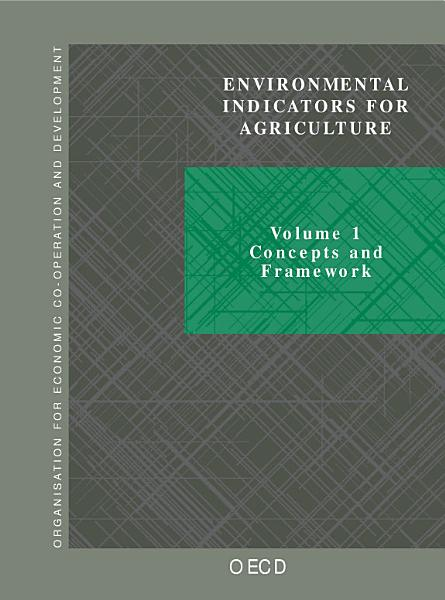 Environmental Indicators for Agriculture Vol. 1: Concepts and Framework Vol. 2: Issues and Design --