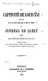 La captivité de Louis XVI, relation de ce qui s'est passé dans la tour du Temple: ou, Journal de Cléry, suivi des dernières heures de Louis XVI.
