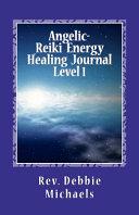 Angelic-Reiki Energy Healing Journal Level 1