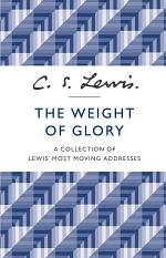 The Weight of Glory: A Collection of Lewis' Most Moving Addresses