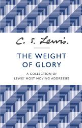 The Weight Of Glory A Collection Of Lewis Most Moving Addresses Book PDF