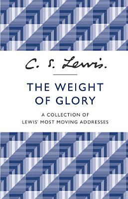 The Weight of Glory  A Collection of Lewis    Most Moving Addresses
