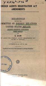 Foreign Agents Registration Act Amendments. Hearings, Eighty-eight Congress, First Session, on S. 2136, to Amend the Foreign Agents Registration Act of 1938, as Amended. November 19, 20, and 21, 1963