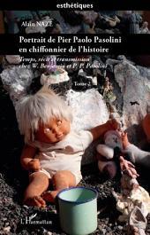 Portrait de Pier Paolo Pasolini en chiffonnier de l'histoire: Temps, récit et transmission chez W. Benjamin et P.P. Pasolini -, Volume2