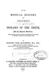 On the medical history and treatment of diseases of the teeth, and the adjacent structures