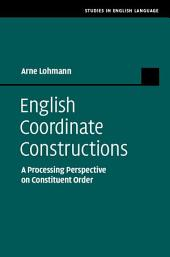 English Coordinate Constructions: A Processing Perspective on Constituent Order