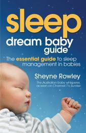 Dream Baby Guide: Sleep: The essential guide to sleep management in babies