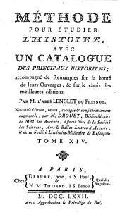Méthode pour étudier l'histoire, avec un catalogue des principaux historiens: accompagné de remarques sur la bonté de leurs ouvrages et sur le choix des meilleures éditions, Volume14