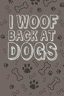 I Woof Back At Dogs