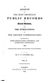 An Account of the Most Important Public Records of Great Britain and the Publications of the Record Commissioners: Together with Other Miscellaneous, Historical and Antiquarian Information : Compiled from Various Printed Books and Manuscripts, Volume 2