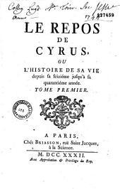 Le repos de Cyrus: ou, L'histoire de sa vie depuis sa seiziéme jusqu'á sa quarantiéme année