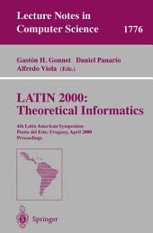 LATIN 2000: Theoretical Informatics: 4th Latin American Symposium Punta del Esk, Uruguay, April 10-14, 2000 Proceedings