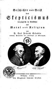 Geschichte und Geist des Skepticismus vorzüglich in Rücksicht auf Moral und Religion: Band 1