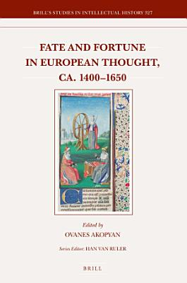 Fate and Fortune in European Thought  ca  1400   1650