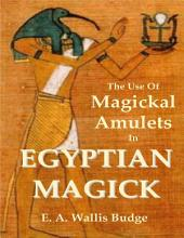 The Use of Magickal Amulets In Egyptian Magick