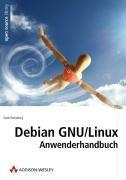 Debian GNU Linux Anwenderhandbuch f  r Einsteiger  Umsteiger und Fortgeschrittene PDF