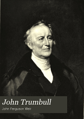 John Trumbull: A Brief Sketch of His Life, to which is Added a Catalogue of His Works, Prepared for the Committee on the Bi-centennial Celebration of the Founding of Yale College