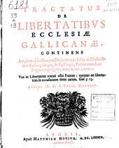 Tractatus de libertatibus ecclesiae Gallicanae, continens amplam discussionem declarationis factae ab illustrissimis archiepiscopis, & episcopis, Parisiis mandato regio congregatis, anno 1682. ... Autore M. C. S. theol. doctore