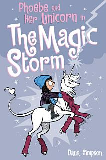 Phoebe and Her Unicorn in the Magic Storm  Phoebe and Her Unicorn Series Book 6  Book