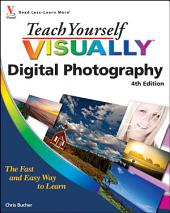 Teach Yourself VISUALLY Digital Photography: Edition 4