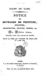 Salon de Gand. Notice des ouvrages de peinture, sculpture, gravure, architecture, ect. des artistes vivans ...