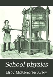 School Physics: A New Text-book for High Schools and Academies