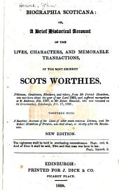 Biographia Scoticana: or, A brief historical account of the lives, characters, and memorable transactions, of the most eminent Scots worthies ... from ... 1503 ... to ... 1688 ...