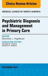 Psychiatric Diagnosis And Management In Primary Care An Issue Of Medical Clinics E Book Book PDF