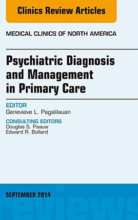 Psychiatric Diagnosis and Management in Primary Care  An Issue of Medical Clinics  E Book PDF