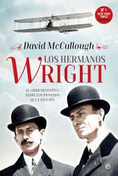 Los hermanos Wright: El libro definitivo sobre los pioneros de la aviación