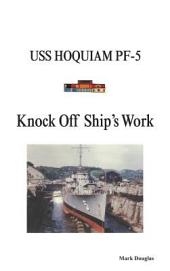 Knock Off Ship's Work: USS HOQUIAM PF-5