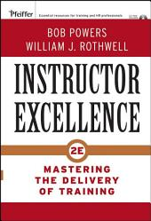 Instructor Excellence: Mastering the Delivery of Training, Edition 2