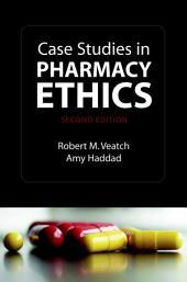 Case Studies in Pharmacy Ethics: Edition 2