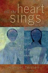 Till the Heart Sings: A Biblical Theology of Manhood and Womanhood