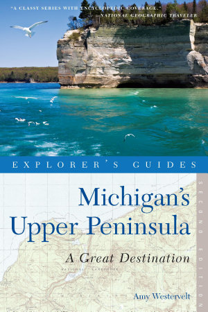 Explorer s Guide Michigan s Upper Peninsula  A Great Destination  Second Edition   Explorer s Great Destinations